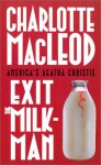 Exit the Milkman - Charlotte MacLeod