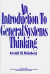 An Introduction to General Systems Thinking (Wiley Series on Systems Engineering and Analysis) - Gerald M. Weinberg