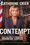 Contempt: How The right Is Wronging American Justice - Catherine Crier