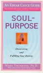 Soul-Purpose: Discovering and Fulfilling Your Destiny - Mark A. Thurston