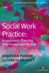 Social Work Practice: Assessment, Planning, Intervention And Review (Transforming Social Work Practice) - Jonathan Parker