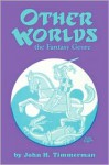 Other Worlds: The Fantasy Genre - John H. Timmerman