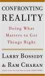 Confronting Reality: Doing What Matters to Get Things Right - Larry Bossidy, Ram Charan