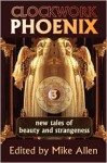 Clockwork Phoenix 3: New Tales of Beauty and Strangeness - Mike Allen, Tanith Lee, C.S.E. Cooney, S.J. Hirons, Gregory Frost, Kenneth Schneyer, John C. Wright, John Grant, Marie Brennan, Tori Truslow, Georgina Bruce, Michael M. Jones, Gemma Files, Shweta Narayan, Cat Rambo, Nicole Kornher-Stace