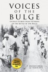 Voices of the Bulge: Untold Stories from Veterans of the Battle of the Bulge - Michael Collins, Martin King