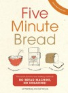Five Minute Bread: The Discovery That Revolutionises Home Baking - Jeff Hertzberg, Zoë François