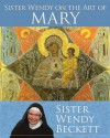 Sister Wendy on the Art of Mary - Wendy Beckett