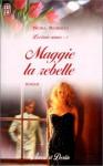 Maggie la rebelle (Les Trois Soeurs, tome 1) - Nora Roberts