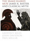 The Snake-Haired Muse: James K. Baxter and Classical Myth - Geoffrey Miles, John Davidson, Paul Millar