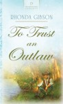 To Trust An Outlaw - Rhonda Gibson