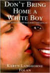 Don't Bring Home a White Boy: And Other Notions that Keep Black Women From Dating Out - Karyn Langhorne Folan, Karen Hunter