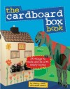 The Cardboard Box Book: 25 Things to Make and Do with and Empty Box - Danny Walsh