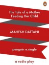 The Tale of a Mother feeding her Child: A Radio Play: 2 - Mahesh Dattani