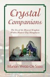 Crystal Companions: The Use of the Mineral Kingdom Within Modern-Day Metaphysics - Marion Webb-De Sisto