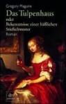 Das Tulpenhaus oder Bekenntnisse einer häßlichen Stiefschwester (Taschenbuch) - Gregory Maguire, Mechtild Sandberg-Ciletti