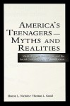 America's Teenagers--Myths and Realities: Media Images, Schooling, and the Social Costs of Careless Indifference - Sharon L. Nichols, Thomas L. Good