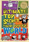 The Ultimate Top Secret Guide to Taking Over the World - Kenn Nesbitt, Ethan Long