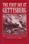 The First Day at Gettysburg: Essays on Confederate and Union Leadership - Gary W. Gallagher