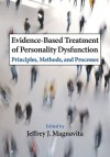 Evidence Based Treatment Of Personality Dysfunction: Principles, Methods, And Processes - Jeffrey J. Magnavita
