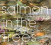 Salmon in the Trees: Life in Alaska's Tongass Rain Forest - Ray Troll, Amy Gulick