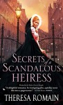 Secrets of a Scandalous Heiress - Theresa Romain
