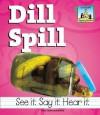 Dill Spill - Pam Scheunemann, Monica Marx