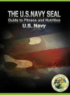 The U.S. Navy Seal Guide to Fitness and Nutrition - United States Department of the Navy