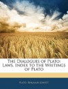 The Dialogues of Plato: Laws. Index to the Writings of Plato - Plato, Benjamin Jowett
