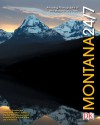Montana 24/7: 24 Hours. 7 Days. Extraordinary Images of One Week in Montana. - Rick Smolan