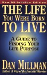 The Life You Were Born to Live: A Guide to Finding Your Life Purpose - Dan Millman