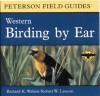 Birding by Ear: Western North America - Richard K. Walton, Robert W. Lawson, John Sill, Roger Tory Peterson