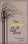 The Summer We All Ran Away - Cassandra Parkin