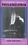 Christopher Morley's Philadelphia - Ken Kalfus, Walter J. Duncan