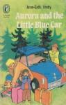 Aurora and the Little Blue Car - Anne-Cath. Vestly, Eileen Amos, Gunvor Edwards