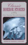 Classic Horror Stories: Sixteen Legendary Stories of the Supernatural - Charles A. Coulombe, Charles Dickens, Walter Scott, Nathaniel Hawthorne, Nikolai Gogol, Washington Irving, H.B. Marryat, Frederick Marryat, Saki, R.S. Hawker, Perceval Landon, Robert W. Chambers, Robert Hugh Benson, Ralph Adams Cram, Ambrose Bierce, Augustus Hare