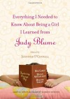 Everything I Needed to Know About Being a Girl I Learned from Judy Blume - Jennifer O'Connell, Meg Cabot, Megan McCafferty, Melissa Senate, Diana Peterfreund, Stephanie Lessing, Laura Ruby, Erica Orloff, Stacey Ballis, Julie Kenner, Kristin Harmel, Shanna Wendson, Jennifer Coburn, Elise Juska, Kyra Davis, Beth Kendrick, Berta Platas, Lynda Curny