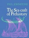 The Seacraft of Prehistory - Paul Johnstone, Sean McGrail