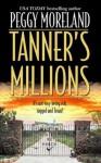 Tanner's Millions - Peggy Moreland