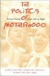 The Politics of Motherhood: Activist Voices from Left to Right - Diana Taylor, Annelise Orleck