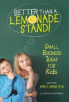 Better Than a Lemonade Stand!: Small Business Ideas for Kids - Daryl Bernstein, Rob Husberg