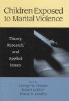 Children Exposed to Marital Violence: Theory, Research, and Applied Issues (APA Science) - George W. Holden, Robert A. Geffner