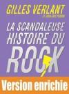 La Scandaleuse Histoire du Rock - Les 50 meilleures chroniques (French Edition) - Gilles Verlant, Jean Eric PERRIN
