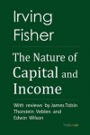 The Nature of Capital and Income - Irving Fisher, James Tobin, Thorstein B. Veblen