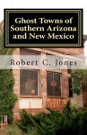 Ghost Towns of Southern Arizona and New Mexico - Robert C. Jones