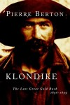 Klondike: The Last Great Gold Rush, 1896-1899 - Pierre Berton