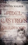 Fidel Castro's Childhood. The Untold Story. - Steven Walker