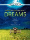Exploring the Nature and Gift of Dreams: How to Understand Your Dream Language - James W. Goll