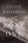 By Colson Whitehead:Zone One: A Novel [Hardcover] - Colson Whitehead