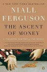 The Ascent of Money: A Financial History of the World - Niall Ferguson