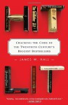 Hit Lit: Cracking the Code of the Twentieth Century's Biggest Bestsellers - James W. Hall